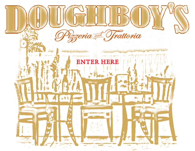 Doughboy's Pizzeria and Trattoria Enter Here